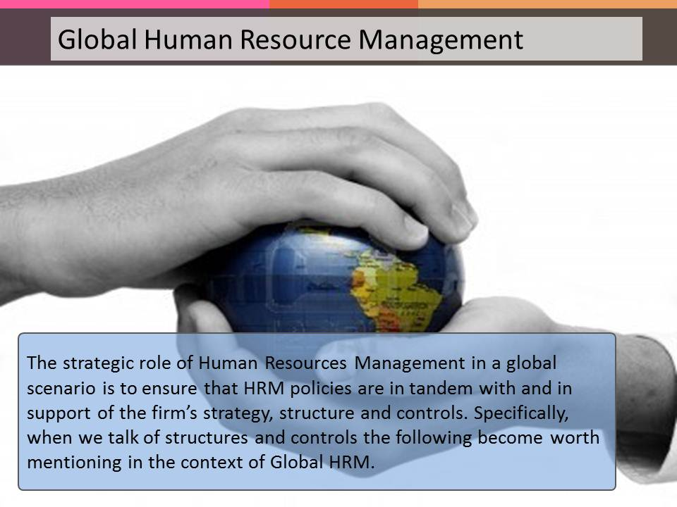 globalization and human resources Globalization represents the structural making of the world characterized by the free flow of tech-nology and human resources across national boundaries as well as the spread of information tech-nology and mass media presenting an ever-changing and competitive business environment the article deals.